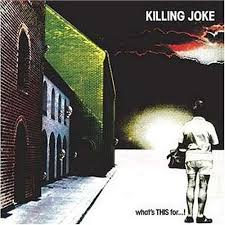 Killing Joke / what's THIS for...!
