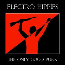 Electro Hippies / The Only Good Punk