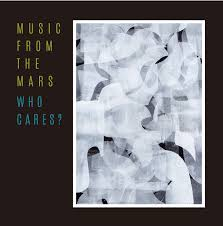MUSIC FROM THE MARS / WHO CARES?