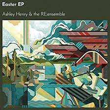 Ashley Henry & The RE: Ensemble / Easter - EP