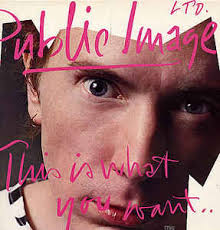 Public Image Ltd. / This Is What You Want... This Is What You Get