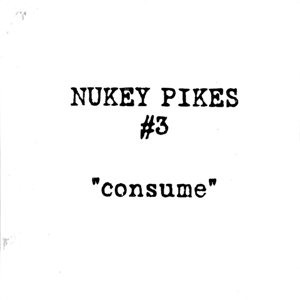 Nukey Pikes / CONSUME