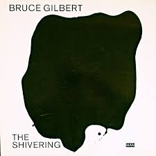 Bruce Gilbert / The Shivering Man