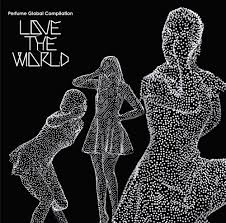 "Perfume / Perfume Global Compilation ""LOVE THE WORLD"""