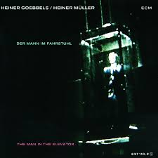 Heiner Goebbels, Arto Lindsay, Don Cherry, Etc. / Goebbels: The Man In The Elevator