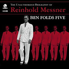Ben Folds Five / The Unauthorized Biography Of Reinhold Messner