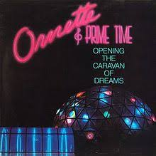 Ornette Coleman & Prime Time / Opening the Caravan Of Dreams