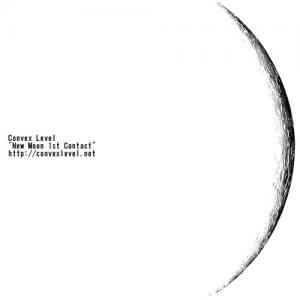 CONVEX LEVEL / New Moon 1st Contact