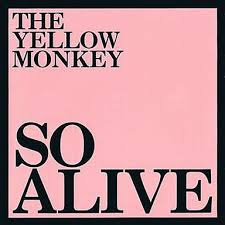 THE YELLOW MONKEY / SO ALIVE