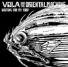 VOLA & THE ORIENTAL MACHINE / WAITING FOR MY FOOD