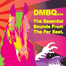 DMBQ / The Essential Sounds From The Far East.