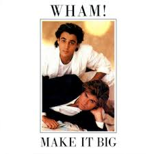 Wham! / Make It Big