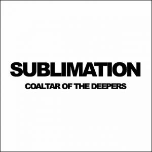 COALTAR OF THE DEEPERS / SUBLIMATION