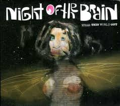 Night Of The Brain / Wear This World Out