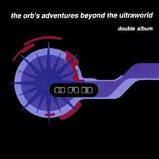 The Orb / The Orb's Adventures Beyond The Ultraworld