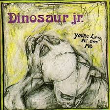 Dinosaur Jr. / You're Living All Over Me