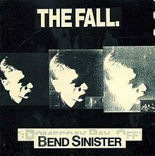 The Fall / Bend Sinister