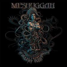 Meshuggah / The Violent Sleep of Reason