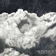 40 Watt Sun / Wider Than The Sky