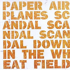 Paper Airplanes / Scandal, Scandal, Scandal Down in the Wheat Field