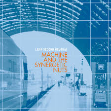 Machine & The Synergetic Nuts / Leap Second Neutral