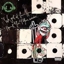 A Tribe Called Quest / We Got It From Here…Thank You 4 Your Service