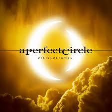 A Perfect Circle / Disillusioned
