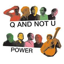 Q And Not U / Power