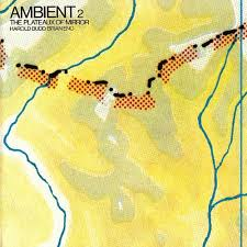 Brian Eno & Harold Budd / Ambient 2 The Plateaux Of Mirror