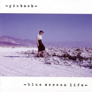 Pinback / Blue Screen Life