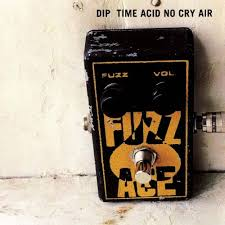 dip / TIME ACID NO CRY AIR
