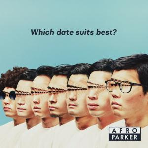 AFRO PARKER / Which Date Suits Best?