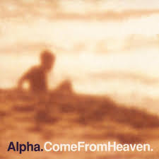 Alpha / Come From Heaven